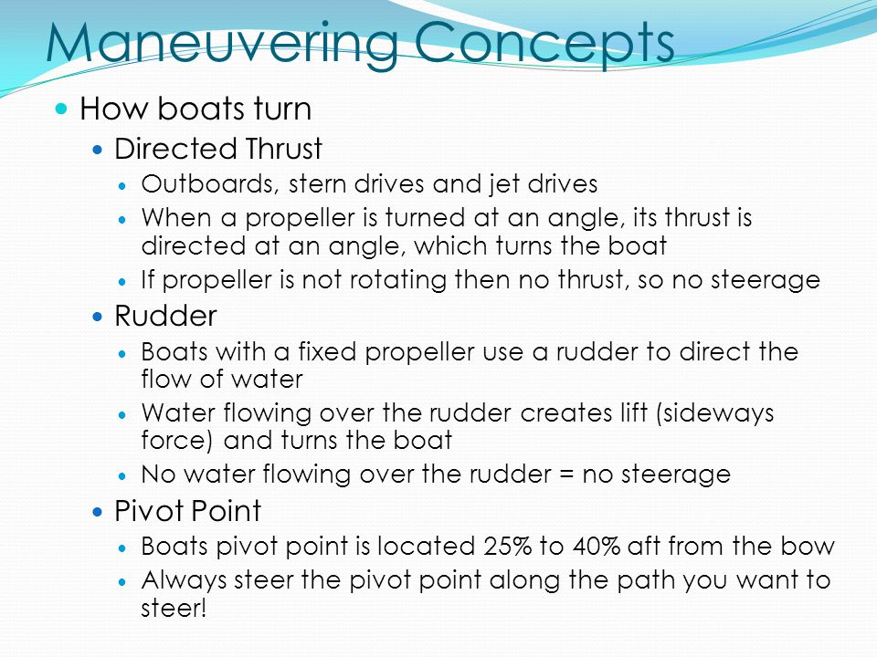 Maneuvering Concepts How boats turn Directed Thrust Rudder Pivot Point