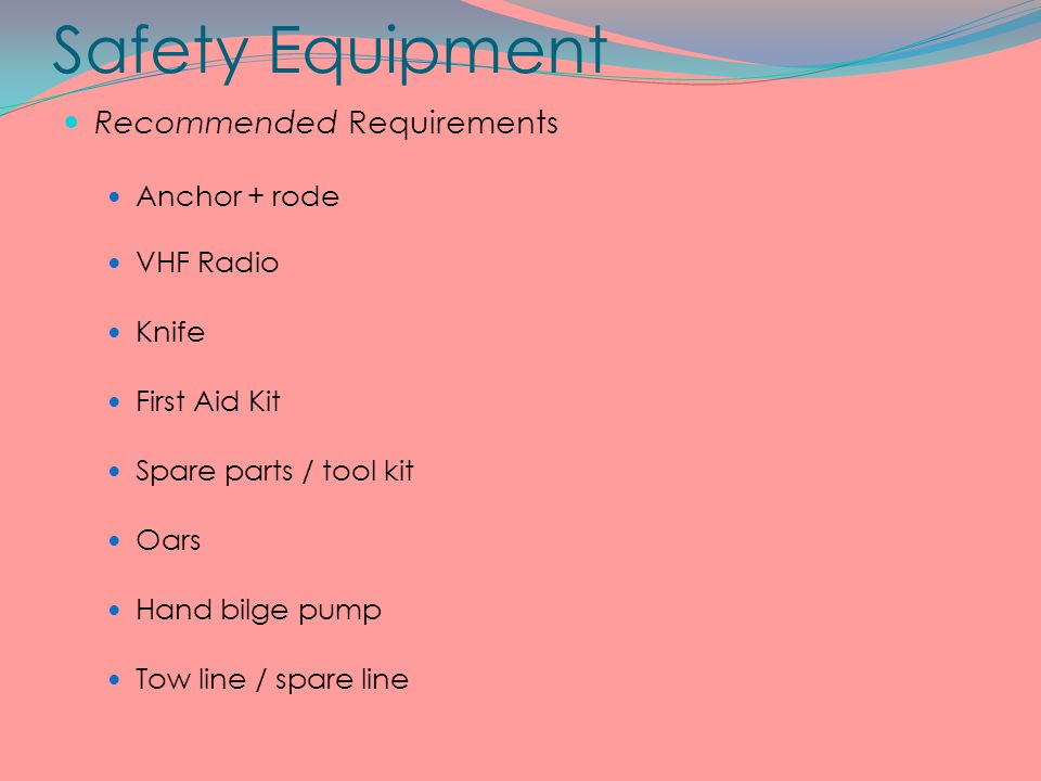 Safety Equipment Recommended Requirements Anchor + rode VHF Radio