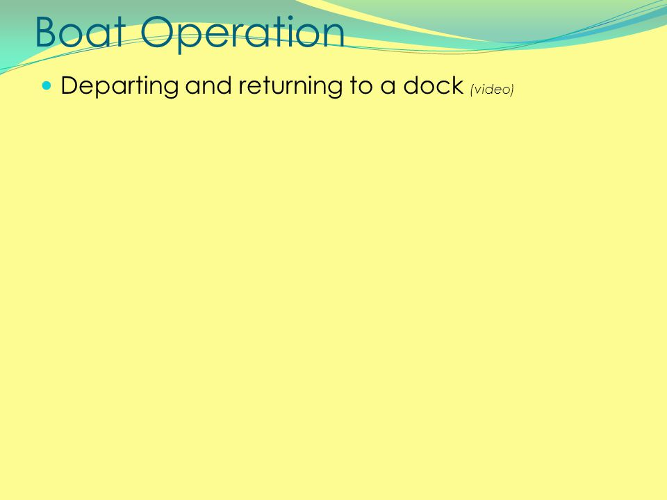 Boat Operation Departing and returning to a dock (video)
