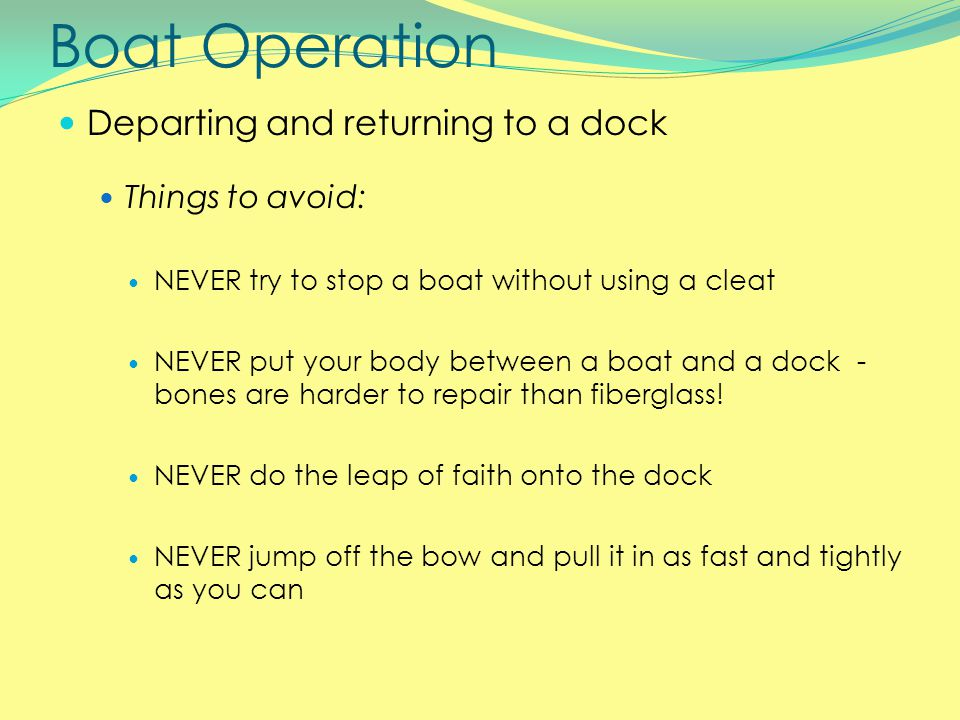 Boat Operation Departing and returning to a dock Things to avoid: