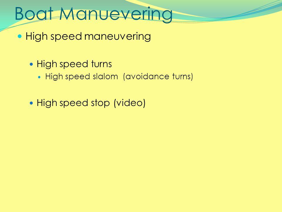 Boat Manuevering High speed maneuvering High speed turns