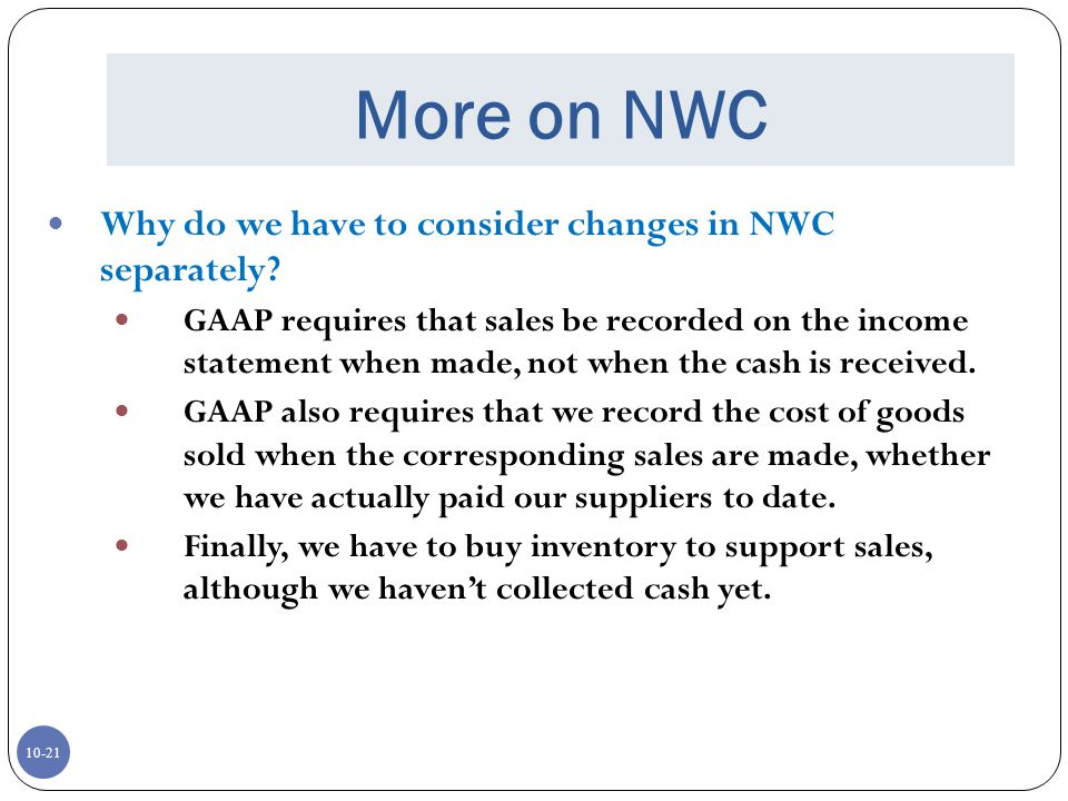 More on NWC Why do we have to consider changes in NWC separately