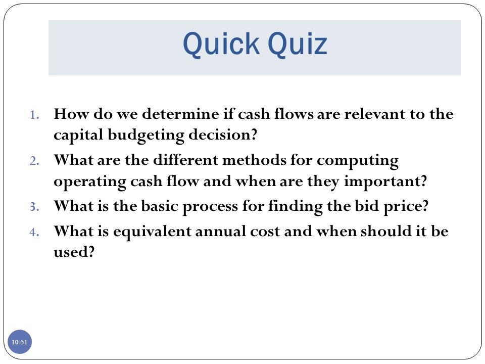 Quick Quiz How do we determine if cash flows are relevant to the capital budgeting decision