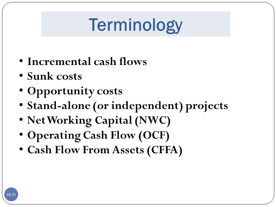 Terminology Incremental cash flows Sunk costs Opportunity costs