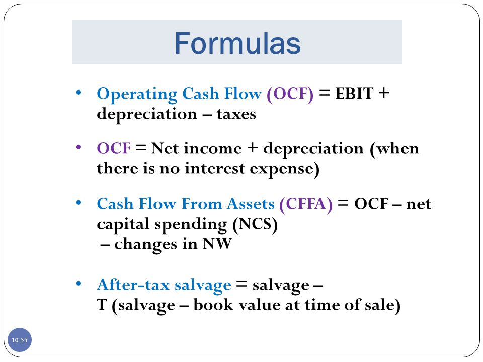 Formulas Operating Cash Flow (OCF) = EBIT + depreciation – taxes