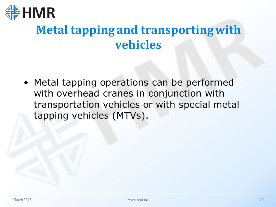 Metal tapping and transporting with vehicles