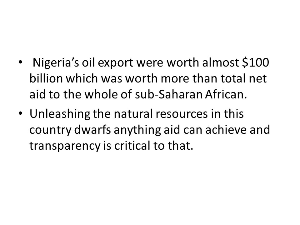 Nigeria's oil export were worth almost $100 billion which was worth more than total net aid to the whole of sub-Saharan African.