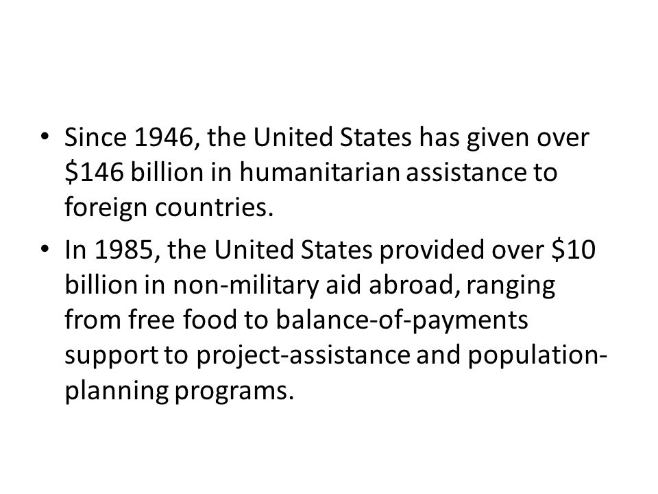 Since 1946, the United States has given over $146 billion in humanitarian assistance to foreign countries.