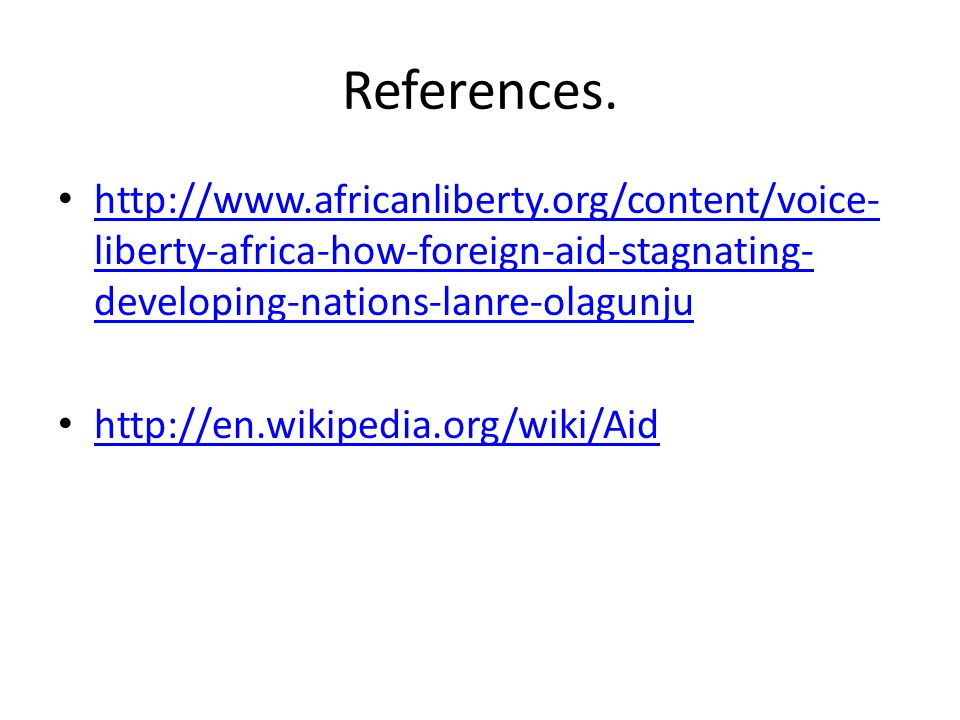 References. http://www.africanliberty.org/content/voice-liberty-africa-how-foreign-aid-stagnating-developing-nations-lanre-olagunju.