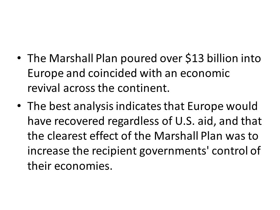 The Marshall Plan poured over $13 billion into Europe and coincided with an economic revival across the continent.