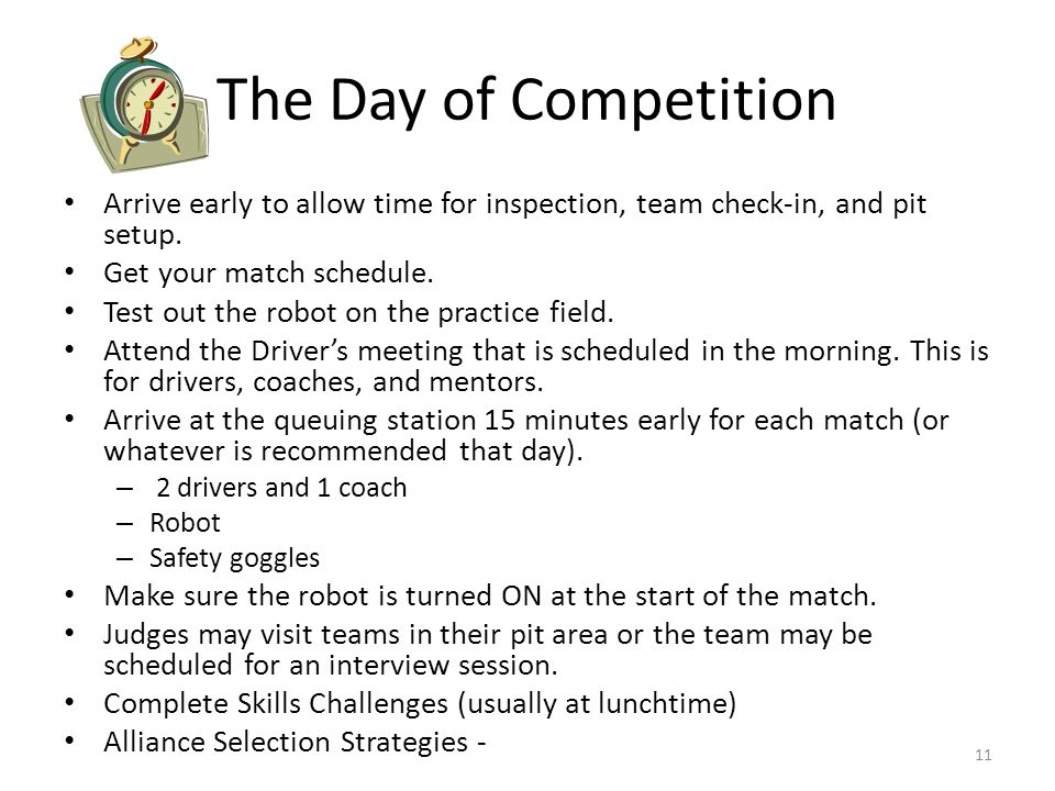 The Day of Competition Arrive early to allow time for inspection, team check-in, and pit setup. Get your match schedule.