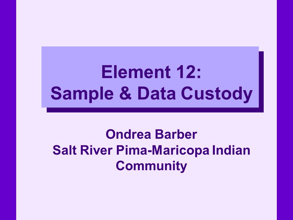 Element 12: Sample & Data Custody