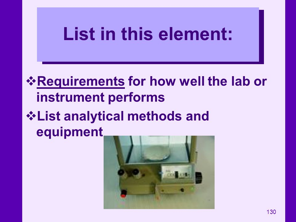List in this element: Requirements for how well the lab or instrument performs.