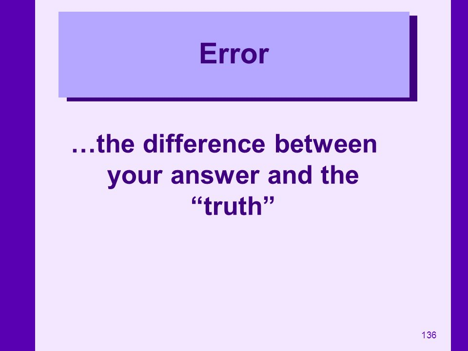 …the difference between your answer and the truth