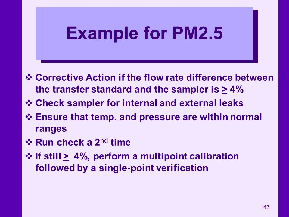Example for PM2.5 Corrective Action if the flow rate difference between the transfer standard and the sampler is > 4%