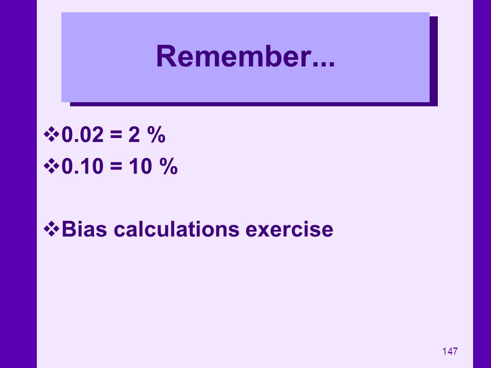 Remember... 0.02 = 2 % 0.10 = 10 % Bias calculations exercise