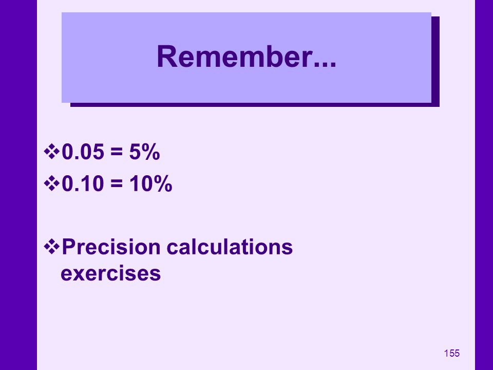 Remember... 0.05 = 5% 0.10 = 10% Precision calculations exercises