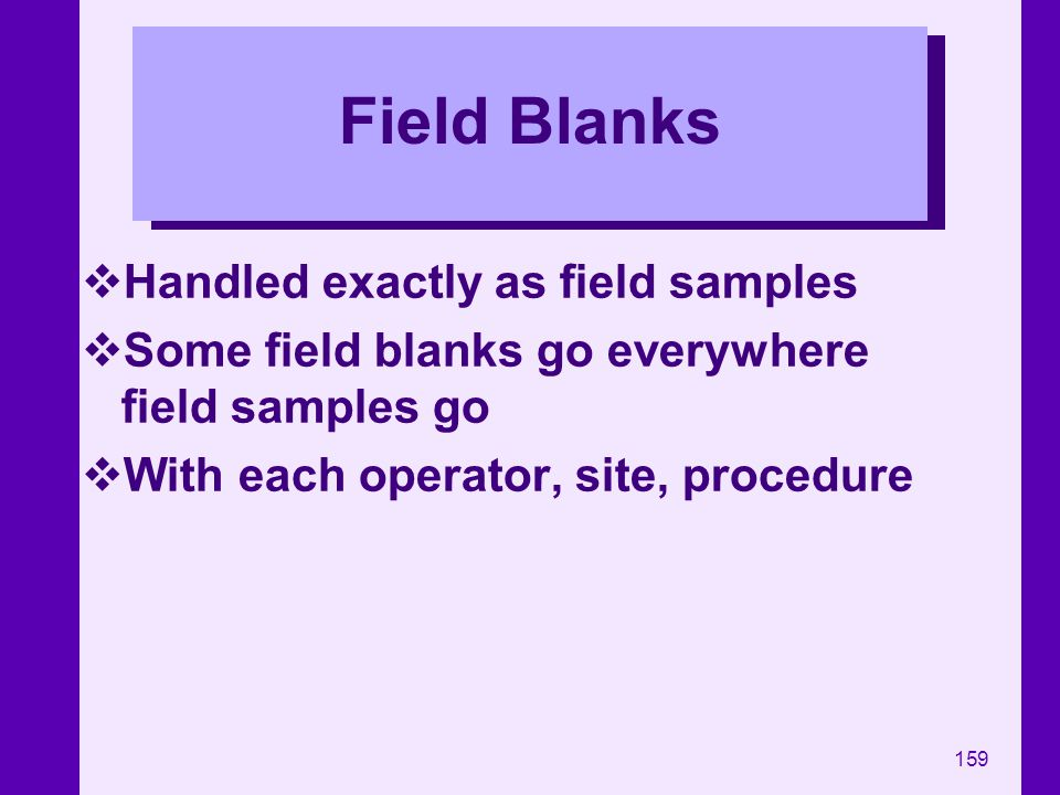 Field Blanks Handled exactly as field samples