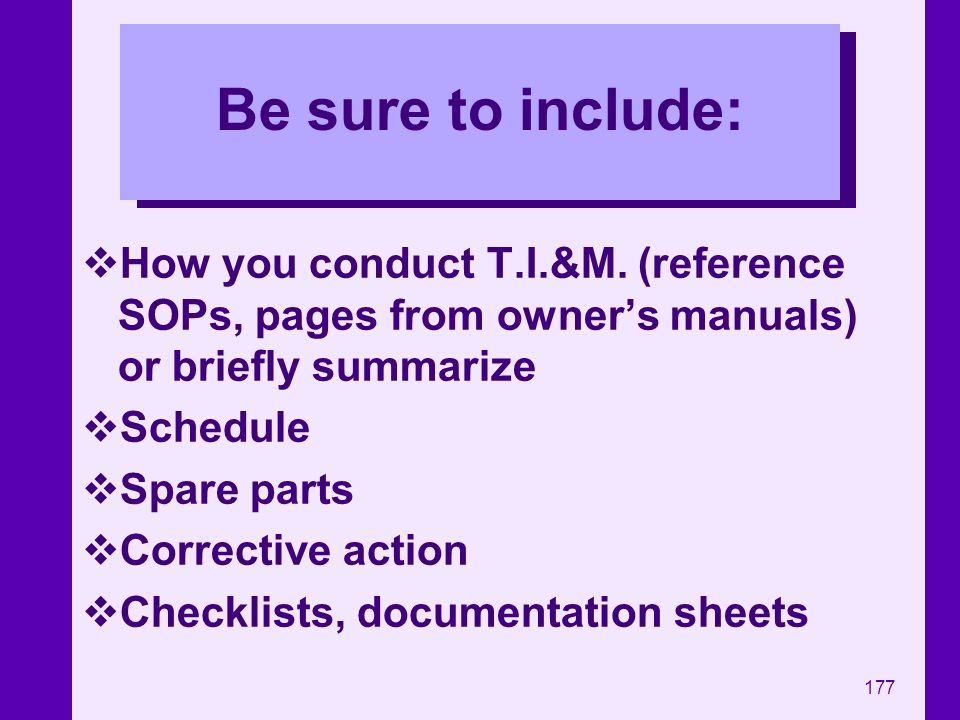 Be sure to include: How you conduct T.I.&M. (reference SOPs, pages from owner's manuals) or briefly summarize.