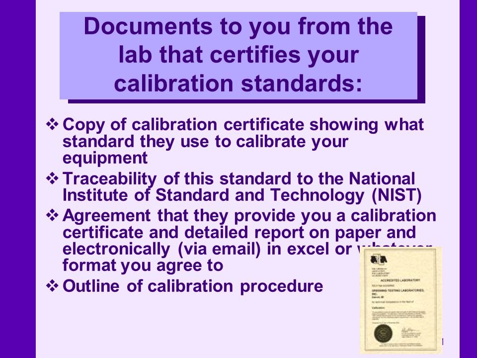 Documents to you from the lab that certifies your calibration standards: