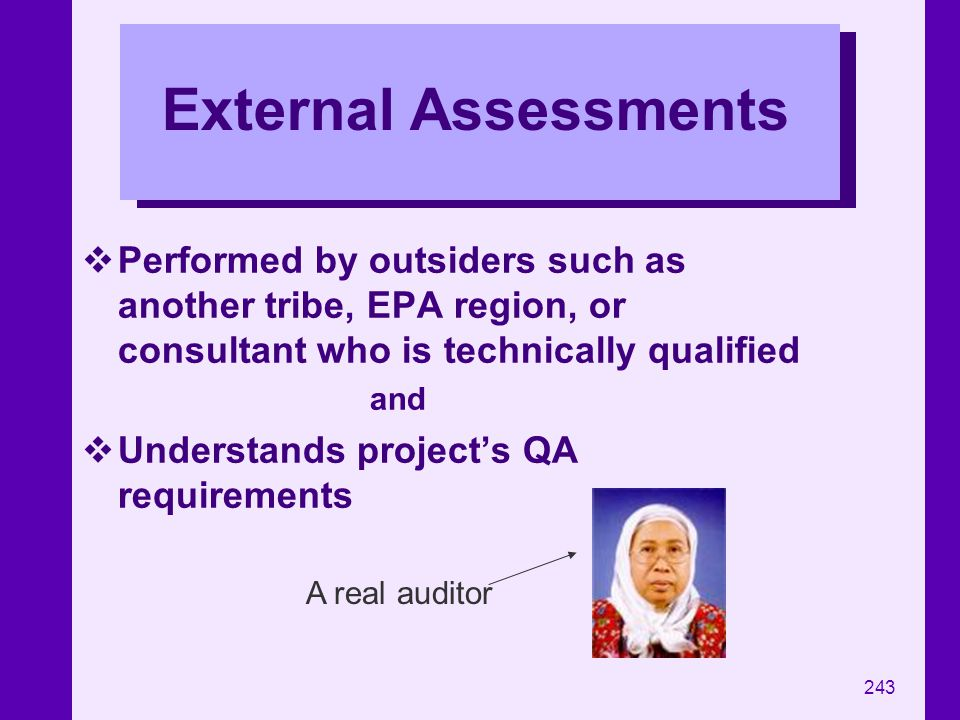External Assessments Performed by outsiders such as another tribe, EPA region, or consultant who is technically qualified.