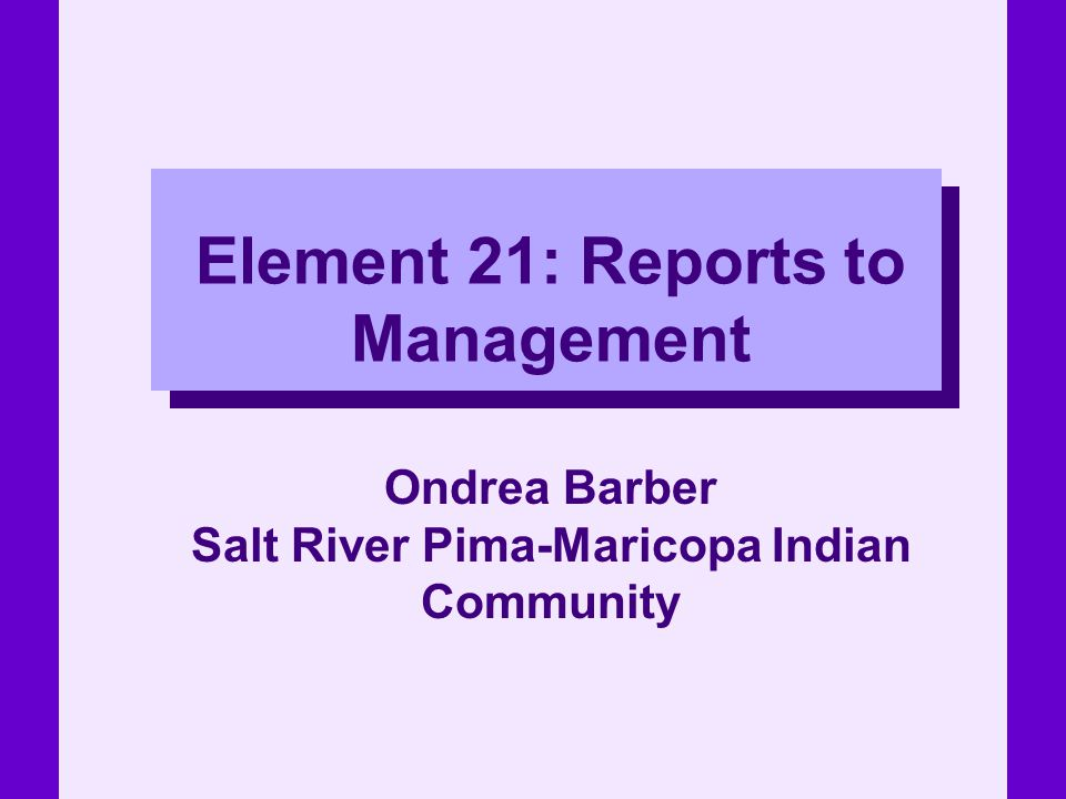 Element 21: Reports to Management