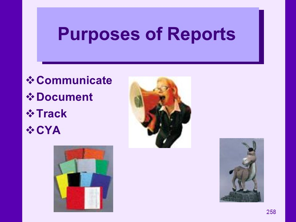 Purposes of Reports Communicate Document Track CYA