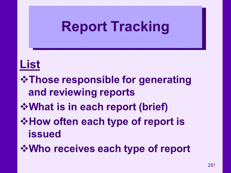 Report Tracking List. Those responsible for generating and reviewing reports. What is in each report (brief)