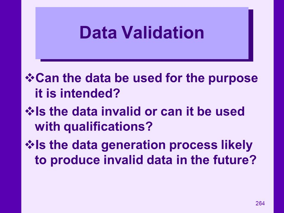 Data Validation Can the data be used for the purpose it is intended