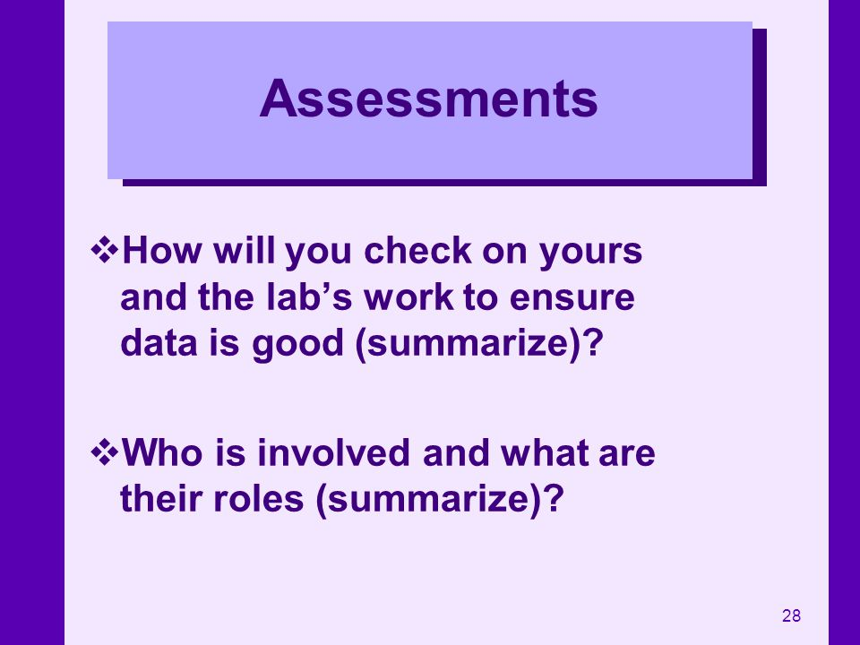Assessments How will you check on yours and the lab's work to ensure data is good (summarize).