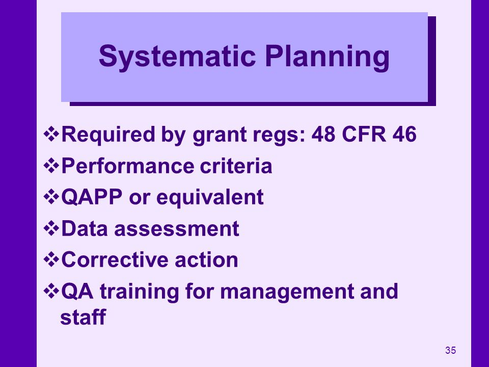 Systematic Planning Required by grant regs: 48 CFR 46
