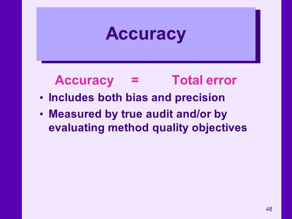 Accuracy Accuracy = Total error Includes both bias and precision