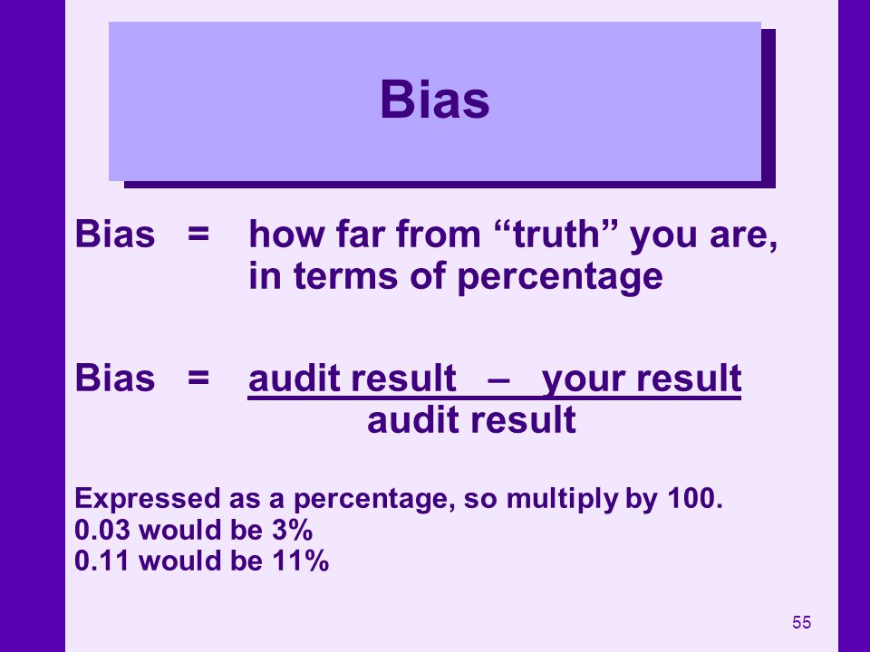 Bias Bias = how far from truth you are, in terms of percentage