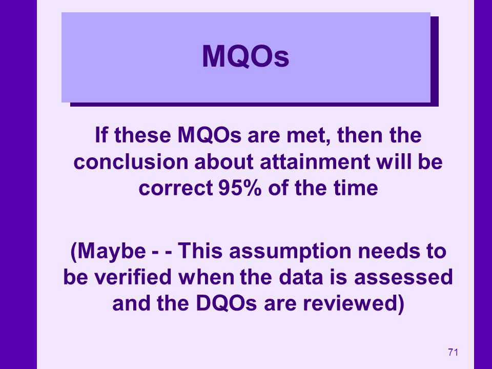 MQOs If these MQOs are met, then the conclusion about attainment will be correct 95% of the time.