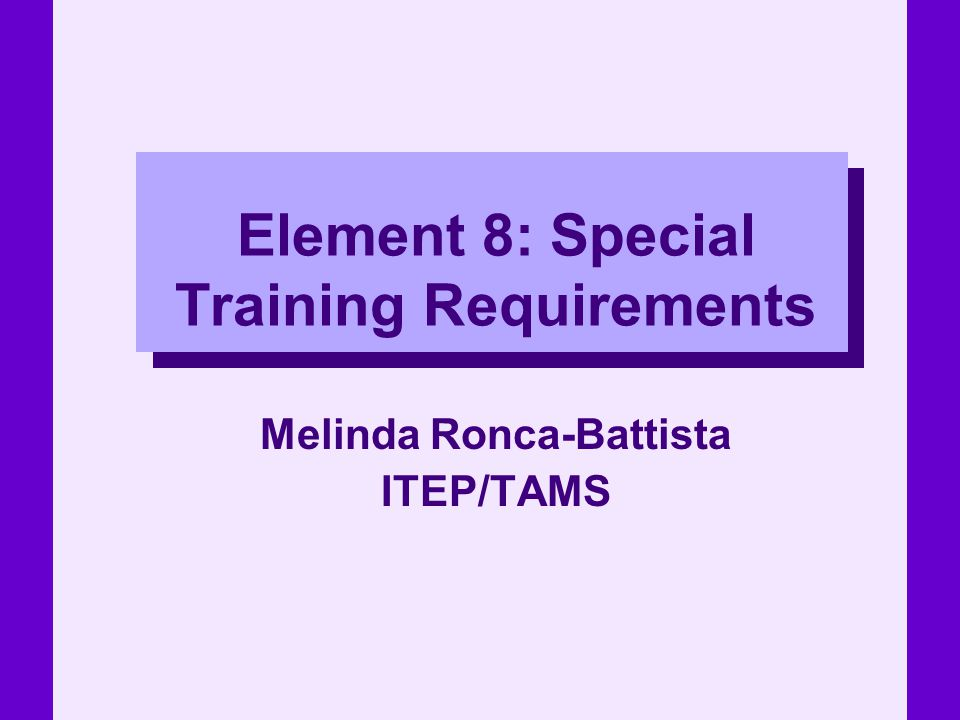 Element 8: Special Training Requirements