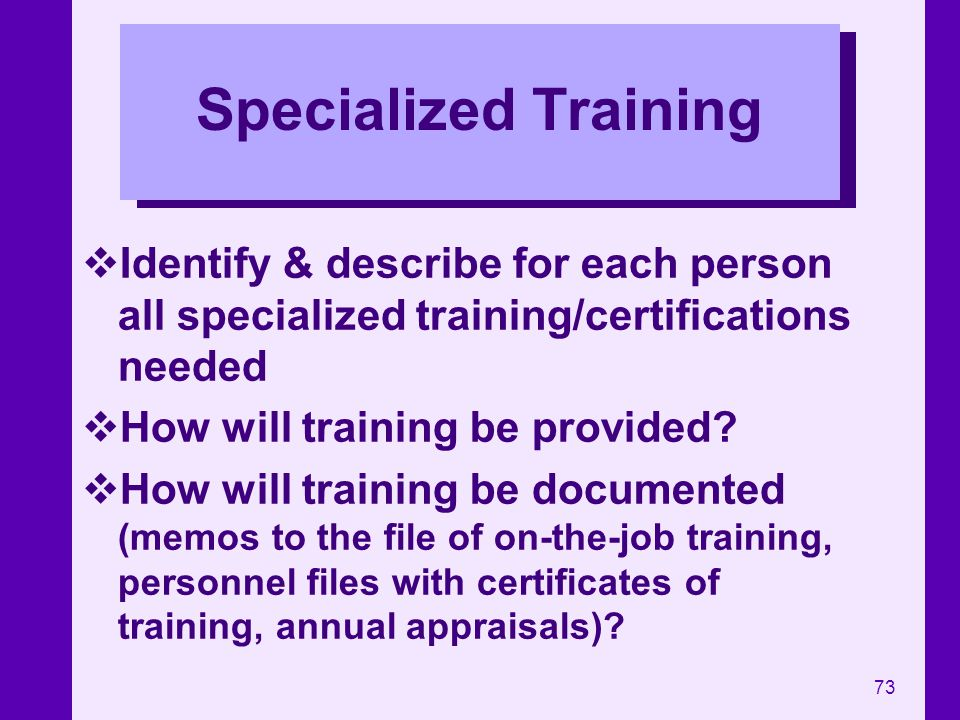 Specialized Training Identify & describe for each person all specialized training/certifications needed.