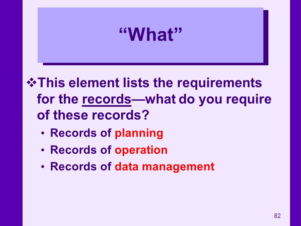 What This element lists the requirements for the records—what do you require of these records Records of planning.