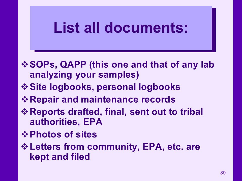 List all documents: SOPs, QAPP (this one and that of any lab analyzing your samples) Site logbooks, personal logbooks.