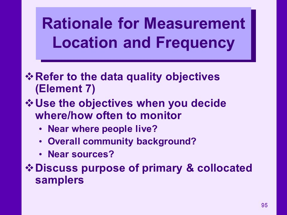 Rationale for Measurement Location and Frequency