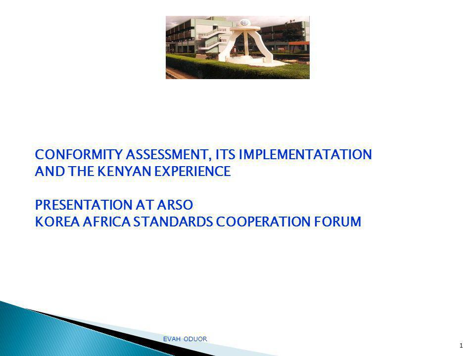 CONFORMITY ASSESSMENT, ITS IMPLEMENTATATION AND THE KENYAN EXPERIENCE