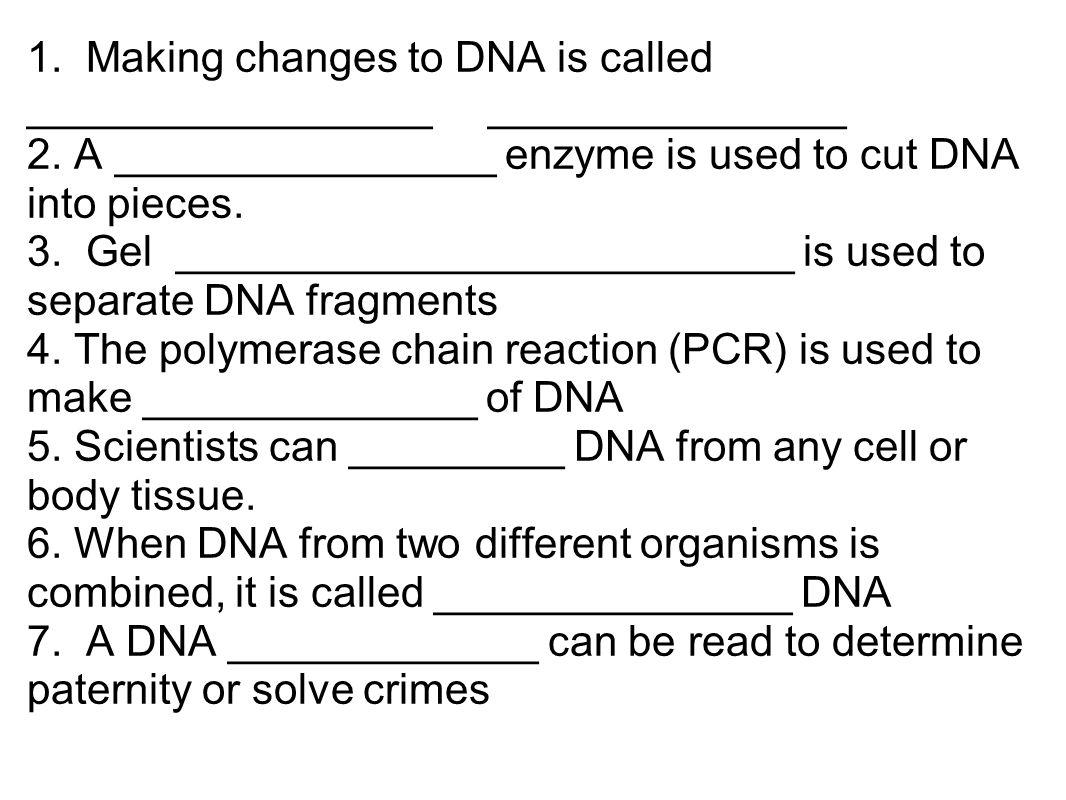 1. Making changes to DNA is called _________________ _______________ 2