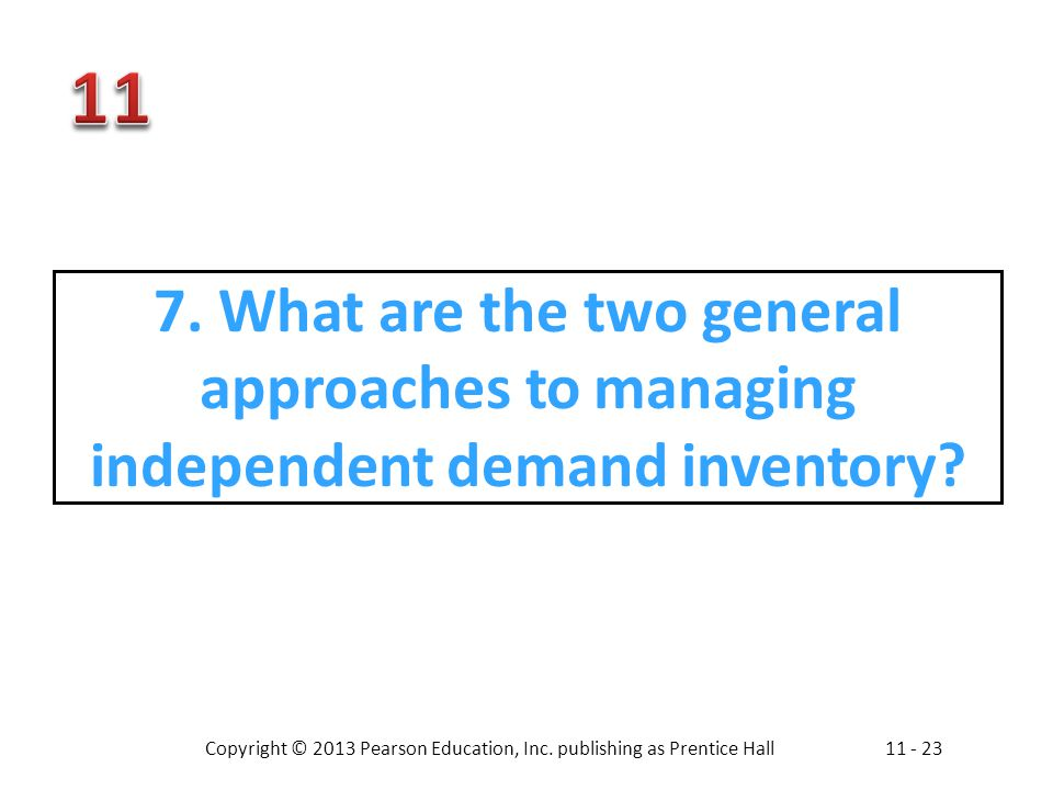 7. What are the two general approaches to managing independent demand inventory