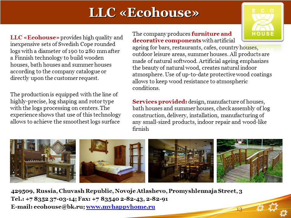 LLC «Ecohouse» The company produces furniture and