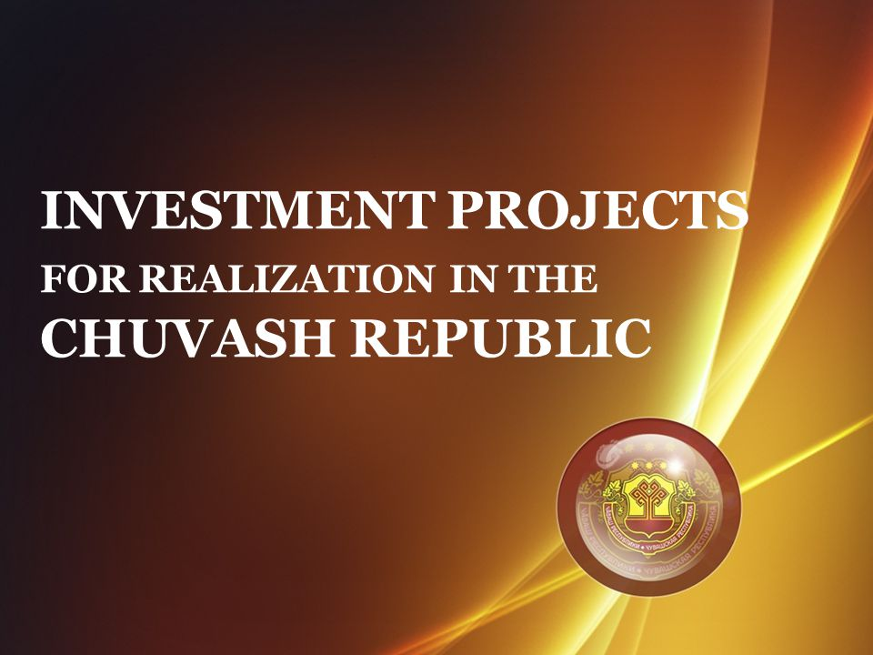 INVESTMENT PROJECTS FOR REALIZATION IN THE CHUVASH REPUBLIC