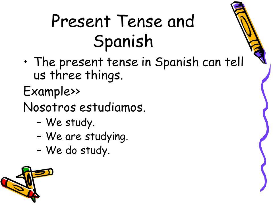 Present Tense and Spanish