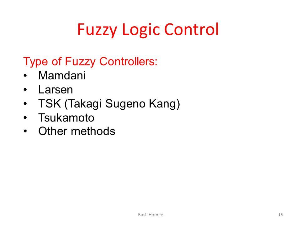 Fuzzy Logic Control Type of Fuzzy Controllers: Mamdani Larsen