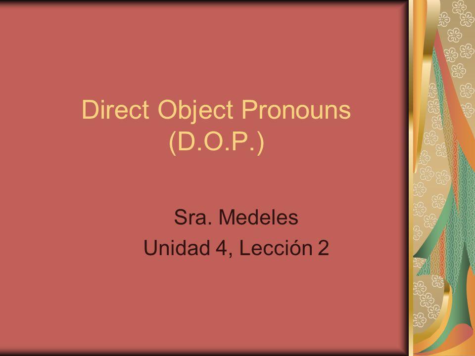 Direct Object Pronouns (D.O.P.)
