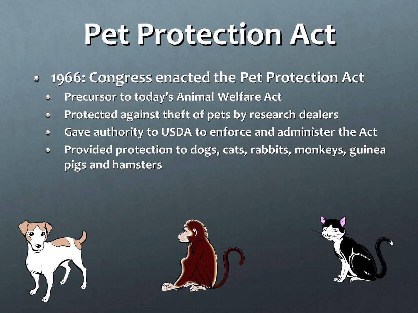 Pet Protection Act 1966: Congress enacted the Pet Protection Act