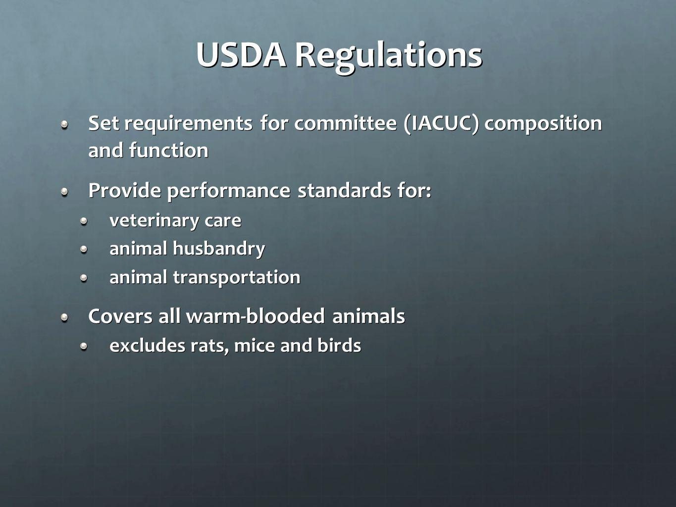 USDA Regulations Set requirements for committee (IACUC) composition and function. Provide performance standards for: