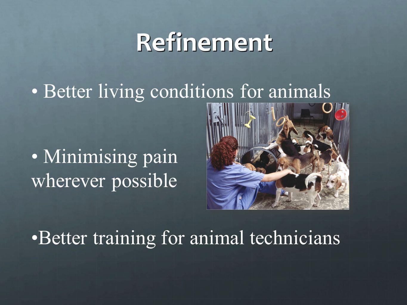 Refinement Better living conditions for animals